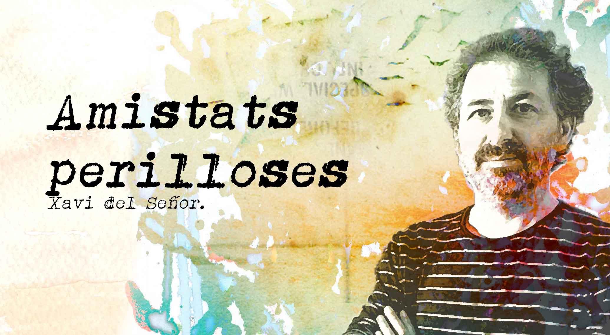 """""""Amistats Perilloses"""" Article De Xavi Del Señor"""