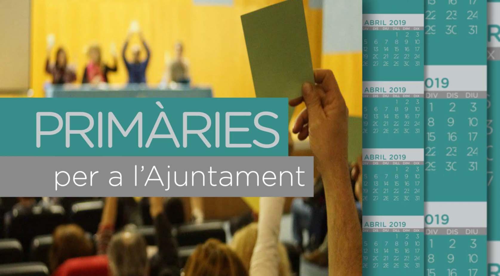 Comencem El Procés De Primàries Per A Les Eleccions Municipals Del 26 De Maig Del 2019